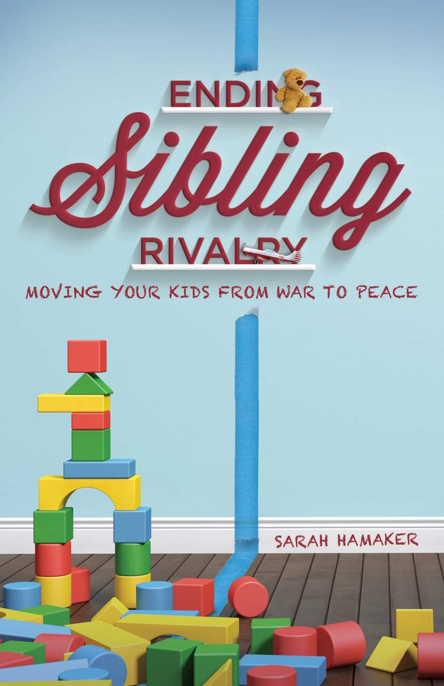 Ending Sibling Rivalry: Moving Your Kids from War to Peace: Sarah