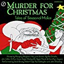 Murder for Christmas: Tales of Seasonal Malice Audiobook by Stanley Ellin, Dorothy L Sayers, Marjorie Bowen, Agatha Christie, Margery Allingham, John Collier, Ngaio Marsh, Arthur Conan Doyle Narrated by Robert Culp, David Birney, Paul Eddington, John Standing