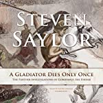 A Gladiator Dies Only Once: The Further Investigations of Gordianus the Finder: Roma Sub Rosa, Book 11 | Steven Saylor