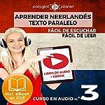 Aprender Neerlandés - Fácil de Leer - Fácil de Escuchar - Texto paralelo: Curso en Audio No. 3 [ Learn Dutch - Audio Course No. 3]: Lectura Fácil en Neerlandés [Easy Reading in Dutch] |  Polyglot Planet