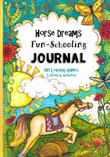 Horse Dreams - Fun-Schooling Journal: 180 Learning Games, Lessons & Activities for Ages 7 to 10+ by CreateSpace Independent Publishing Platform