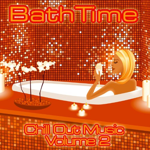 (Bath Time - Chill Out Music Volume 2)