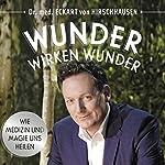 Wunder wirken Wunder: Wie Medizin und Magie uns heilen | Eckart von Hirschhausen