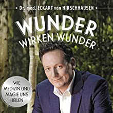 Wunder wirken Wunder: Wie Medizin und Magie uns heilen Hörbuch von Eckart von Hirschhausen Gesprochen von: Eckart von Hirschhausen