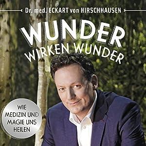 Eckart von Hirschhausen - Wunder wirken Wunder: Wie Medizin und Magie uns heilen