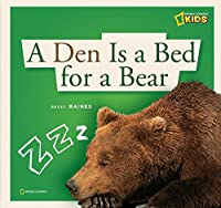 A Den Is A Bed For A Bear: A Book About