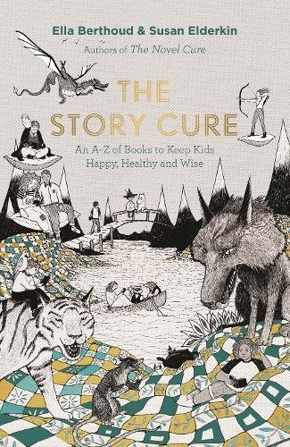 The Story Cure: An A-Z of Books to Keep Kids Happy, Healthy and Wise