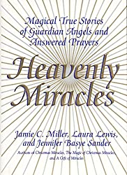 Heavenly Miracles: Magical True Stories of Guardian Angels and Answered Prayers