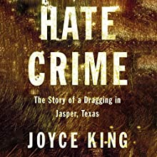 Hate Crime: The Story of a Dragging in Jasper, Texas Audiobook by Joyce King Narrated by Jennifer Van Dyck