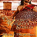 Dragon Knight's Shield Audiobook by Mary Morgan Narrated by Paul Woodson