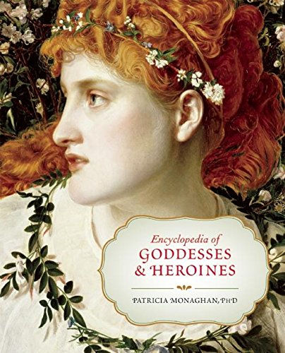 Encyclopedia of Goddesses and Heroines (The Encyclopedia Of Celtic Mythology And Folklore)