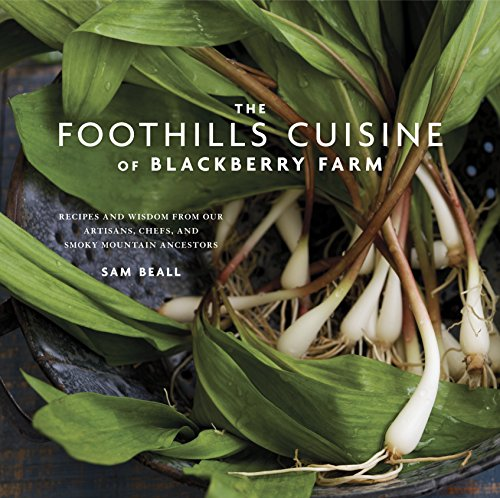 The Foothills Cuisine of Blackberry Farm: Recipes and Wisdom from Our Artisans, Chefs, and Smoky Mountain Ancestors by Sam Beall, Marah Stets