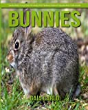 Bunnies: Amazing Fun Facts and Pictures about Bunnies for Kids