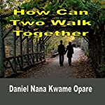 How Can Two Walk Together | Daniel Nana Kwame Opare