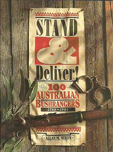 Stand & deliver! 100 Australian Bushrangers; 1789 - 1901