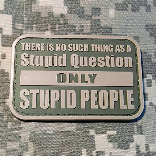 There is No Such Thing As A Stupid Question Only Stupid People PVC Rubber Morale Patch by NEO Tactical Gear Morale Patch