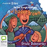 The Even Stranger Adventures of Isador Brown: Aussie Bites | Ursula Dubosarsky