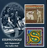 : Steppenwolf -  Early Steppenwolf/For Ladies Only