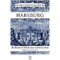 Habsburg: Bibliothek einer verlorenen Welt (Kulturgeschichte)