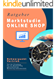 Echte Marktstudie: Online Shop mit eigener Uhrenmarke und 6-stelligen Umsätzen !: Exklusive Einblicke eines realen Online Shops: von Marketing Geheimnissen, Gründung, über Beschaffung bis Vertrieb!