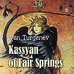 Kassyan of Fair Springs | Ivan Turgenev