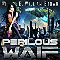 Perilous Waif : Alice Long, Book 1 Audiobook by E. William Brown Narrated by Mare Trevathan