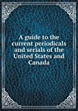 A Guide to the Current Periodicals and Serials of the United States and Canada, Henry Ormal Severance and Charles Harper Walsh, 5518704410