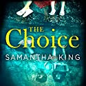 The Choice Audiobook by Samantha King Narrated by Emma Powell