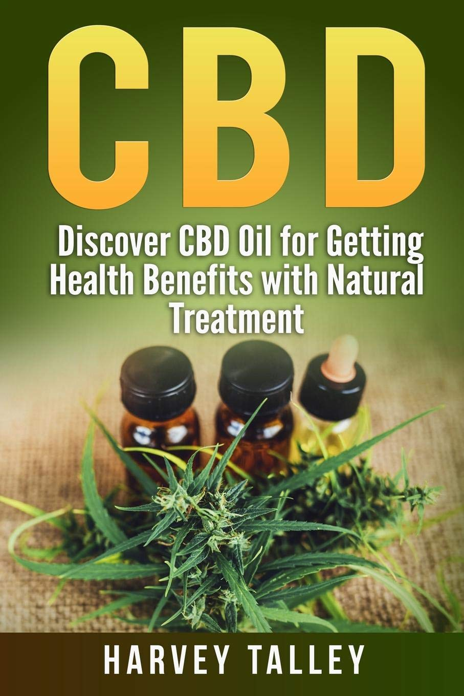 CBD: Discover CBD Oil for Getting Health Benefits with
