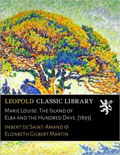 Book Marie Louise: The Island of Elba and the Hundred Days. [1893]
