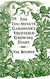 img - for The Ten Minute Gardener's Vegetable Growing Diary : by Val Bourne (2011-08-05) book / textbook / text book