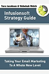 Infusionsoft Strategy Guide: Taking Your Email Marketing To A Whole New Level Kindle Edition