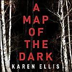 A Map of the Dark | Karen Ellis
