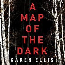 A Map of the Dark Audiobook by Karen Ellis Narrated by Lisa Flanagan