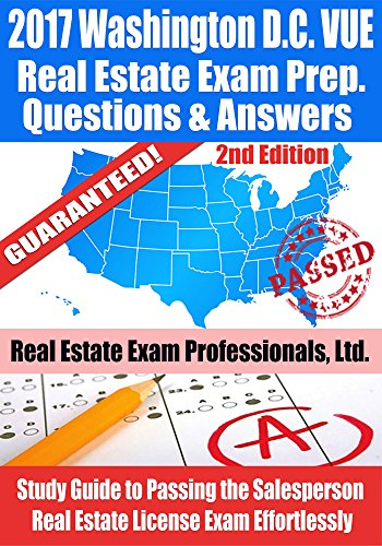 2017 Washington D.C. VUE Real Estate Exam Prep Questions and Answers: Study Guide to Passing the Salesperson Real Estate License Exam Effortlessly [2nd Edition]