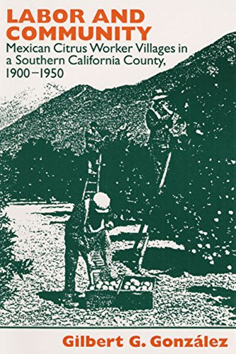 Labor and Community: Mexican Citrus Worker Villages in a Southern California County, 1900-1950 (Statue of Liberty Ellis ()