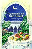 Vegetarisches aus 1001 Nacht. Arabische Rezepte zum Genießen