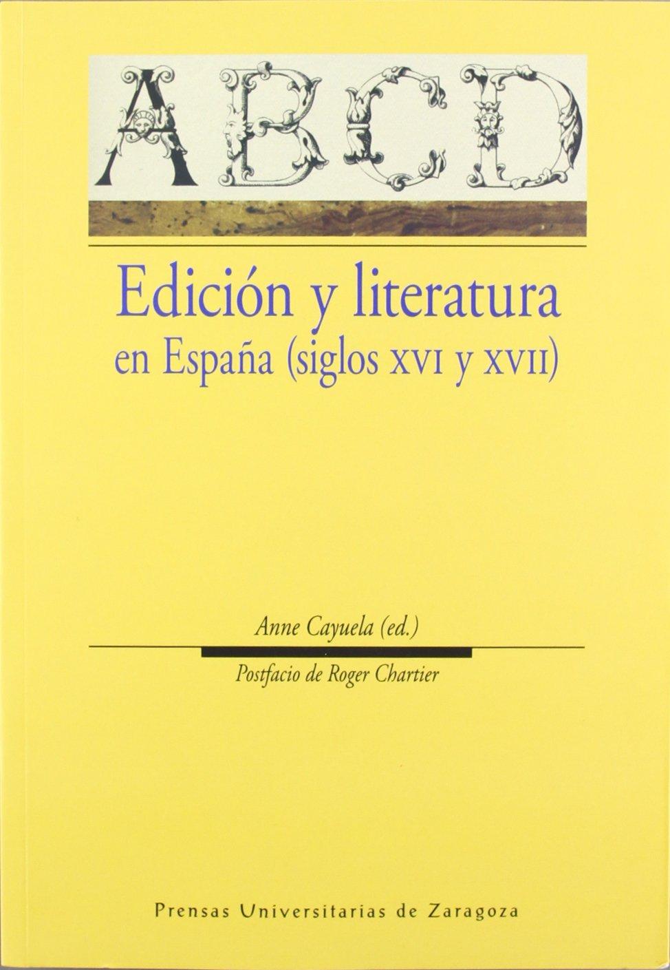 Edición y literatura en España siglos XVI y XVII Humanidades: Amazon.es: Cayuela, Anne, Chartier, Roger: Libros