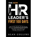 The New HR Leader's First 100 Days: How To Start Strong, Hit The Ground Running & ACHIEVE SUCCESS FASTER As A New Human Resou