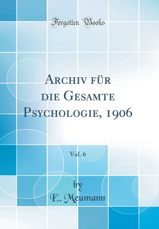 Download Archiv für die Gesamte Psychologie, 1906, Vol. 6 (Classic Reprint) (German Edition) pdf epub