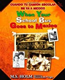 When Your School Bus Goes to Mexico (English and Spanish Edition)