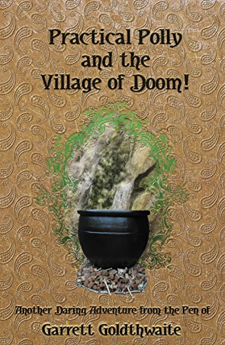 Practical Polly and the Village of Doom!: Another Daring Adventure from the Pen of Garrett Goldthwaite