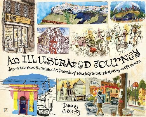 Libro : An Illustrated Journey: Inspiration From the Private Art Journals of Traveling Artists, Illustrators and Designers (US.AZ.22.14-0-144032025X.387)