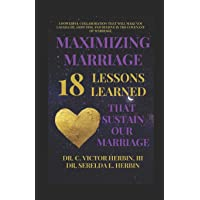 Maximizing Marriage: 18 Lessons Learned That Sustain Our Marriage