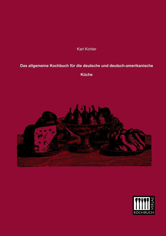 Das allgemeine Kochbuch fuer die deutsche und deutsch-amerikanische Kueche