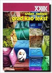 Grad kao tekst : leksicke skrivalice: Srdjan Radovic