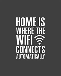 Home Is Where THe WiFi Connects Automatically Wall Decor Art Print on Gray Background - 8x10 unframed computer-programmer print - great gift for coding and computer science enthusiasts