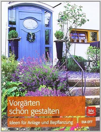 Vorgärten Schön Gestalten: Ideen Für Anlage Und Bepflanzung: Amazon.de: Eva  Ott: Bücher