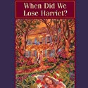 When Did We Lose Harriet?: MacLaren Yarbrough Mysteries, Book 1 Audiobook by Patricia Sprinkle Narrated by Laural Merlington