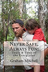 Never Safe, Always Fun!: Tours & Tales of the Everglades